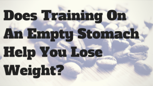 Does Training On An Empty Stomach Help You Lose Weight?