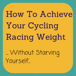 How to achieve your cycling racing weight